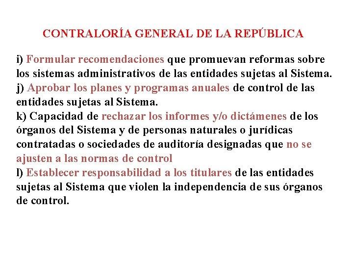 CONTRALORÍA GENERAL DE LA REPÚBLICA i) Formular recomendaciones que promuevan reformas sobre los
