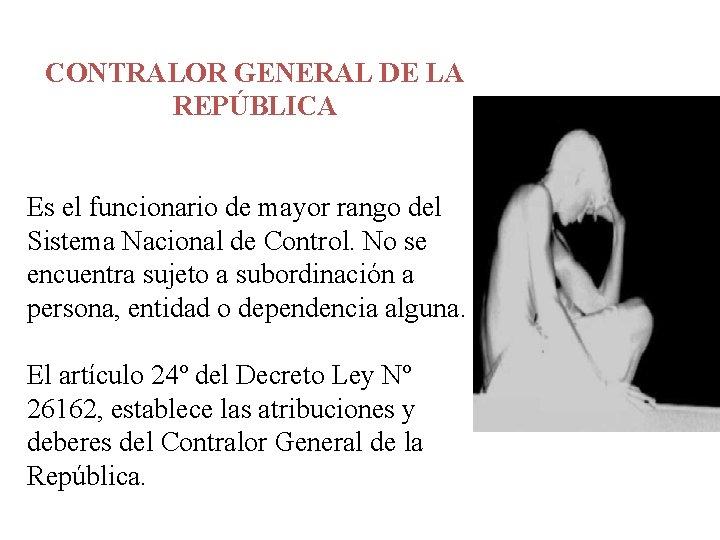 CONTRALOR GENERAL DE LA REPÚBLICA Es el funcionario de mayor rango del Sistema Nacional