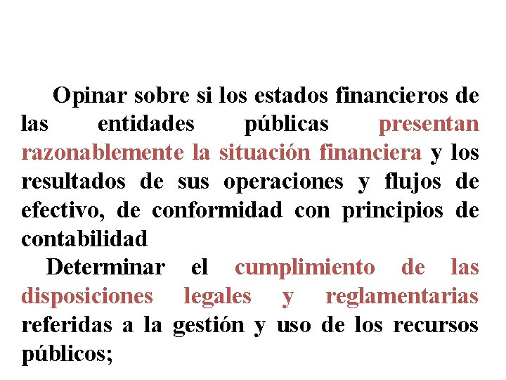 OBJETIVOS DE LA AUDITORIA GUBERNAMENTAL (08) 1 - Opinar sobre si los estados financieros