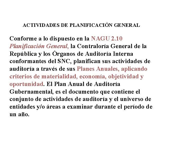 ACTIVIDADES DE PLANIFICACIÓN GENERAL Conforme a lo dispuesto en la NAGU 2. 10