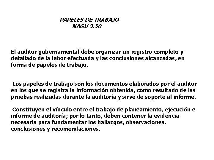 PAPELES DE TRABAJO NAGU 3. 50 El auditor gubernamental debe organizar un registro completo