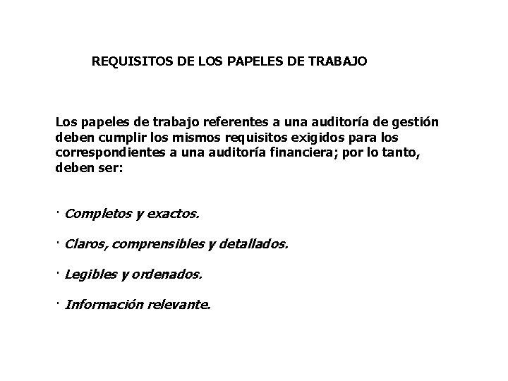 REQUISITOS DE LOS PAPELES DE TRABAJO Los papeles de trabajo referentes a una auditoría