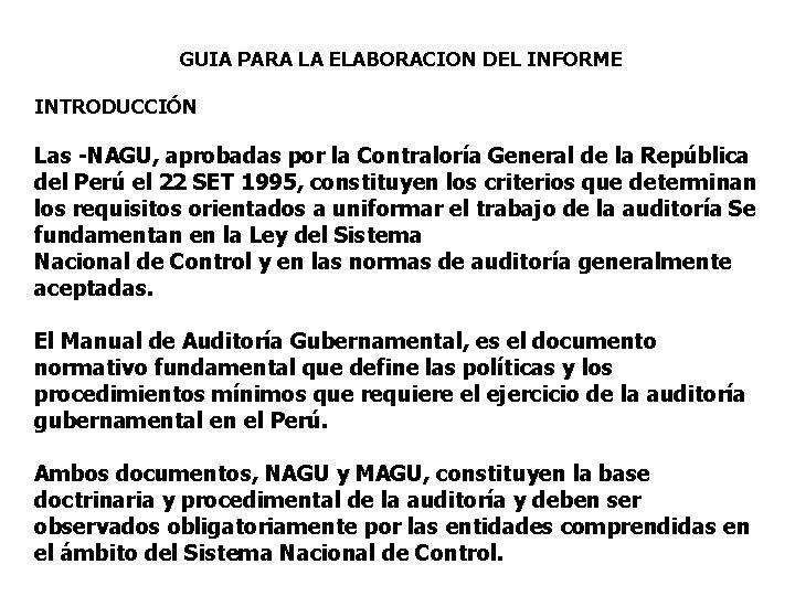 GUIA PARA LA ELABORACION DEL INFORME INTRODUCCIÓN Las -NAGU, aprobadas por la Contraloría General