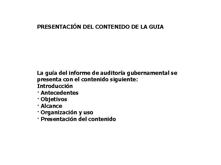 PRESENTACIÓN DEL CONTENIDO DE LA GUIA La guía del informe de auditoría gubernamental se
