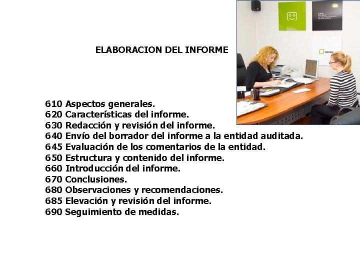 ELABORACION DEL INFORME 610 Aspectos generales. 620 Características del informe. 630 Redacción y revisión