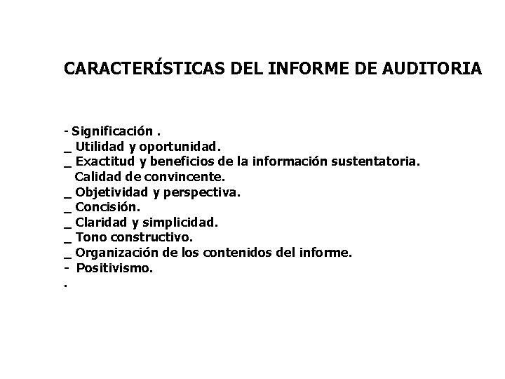 CARACTERÍSTICAS DEL INFORME DE AUDITORIA - Significación. _ Utilidad y oportunidad. _ Exactitud y
