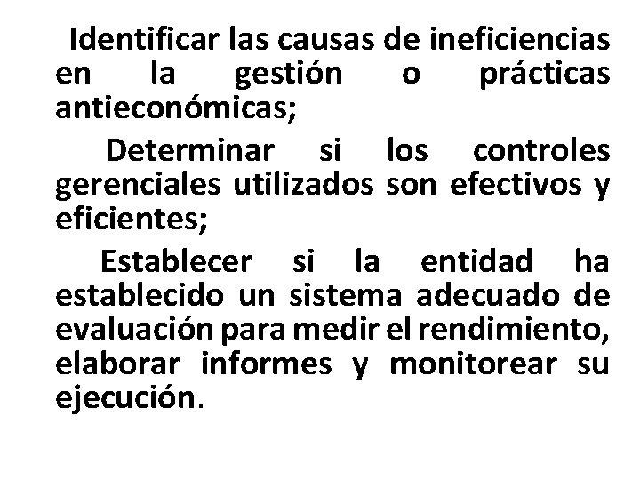 6 - Identificar las causas de ineficiencias en la gestión o prácticas antieconómicas; 7