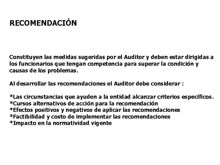 RECOMENDACIÓN Constituyen las medidas sugeridas por el Auditor y deben estar dirigidas a los