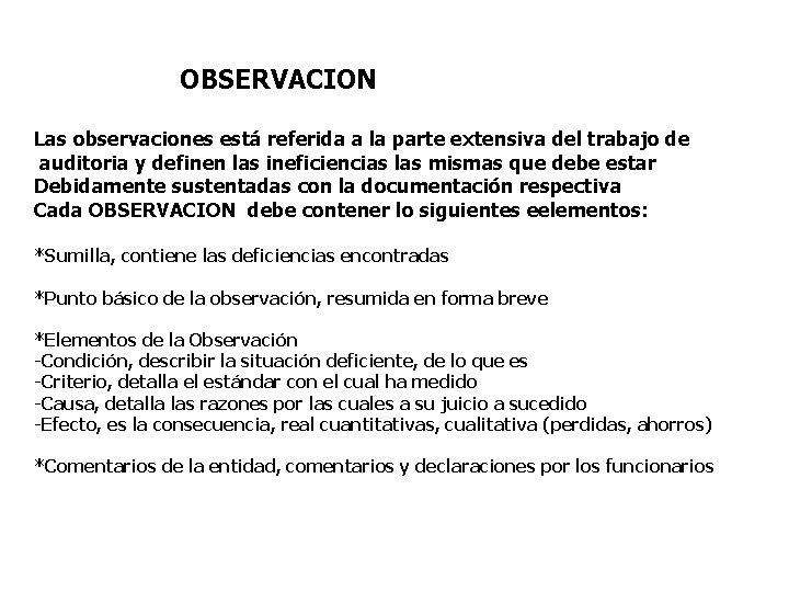 OBSERVACION Las observaciones está referida a la parte extensiva del trabajo de auditoria y