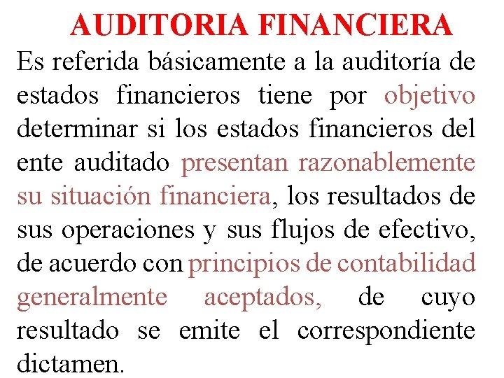 AAUDITORIA FINANCIERA Es referida básicamente a la auditoría de estados financieros tiene por objetivo