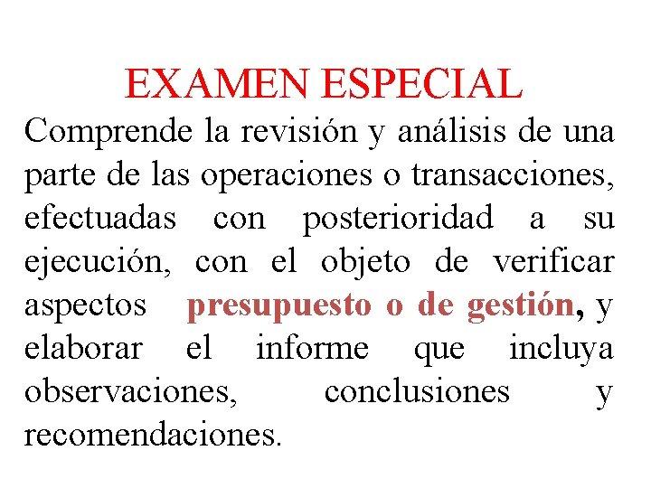 EXAMEN ESPECIAL Comprende la revisión y análisis de una parte de las operaciones o