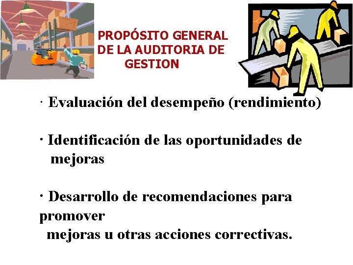 PROPÓSITO GENERAL DE LA AUDITORIA DE GESTION · Evaluación del desempeño (rendimiento) · Identificación