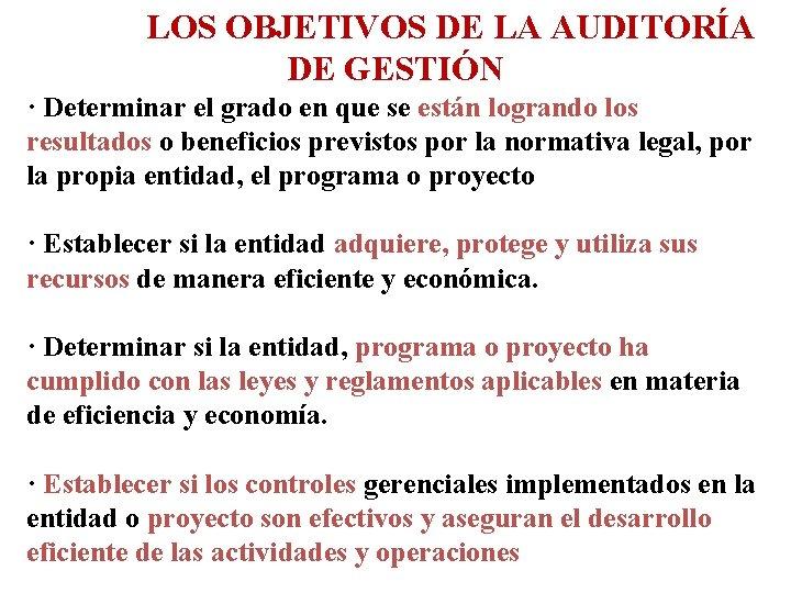 LOS OBJETIVOS DE LA AUDITORÍA DE GESTIÓN · Determinar el grado en que se