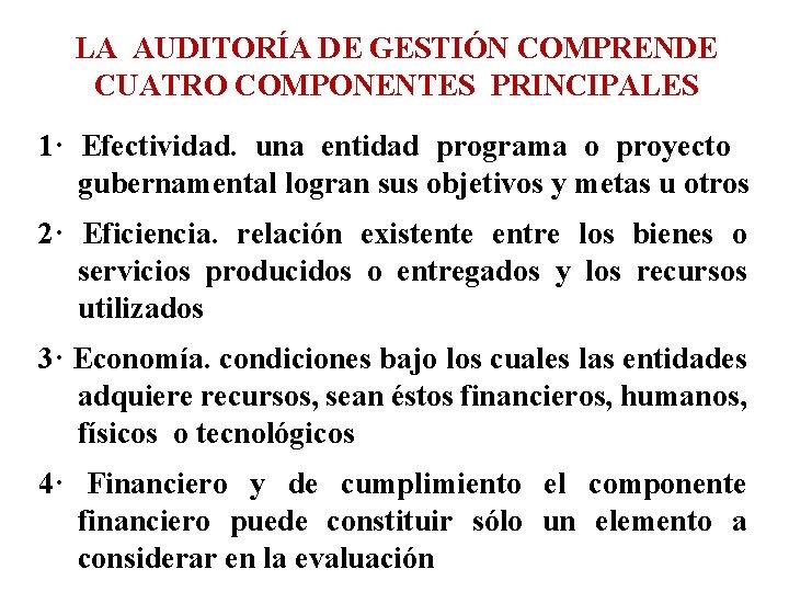LA AUDITORÍA DE GESTIÓN COMPRENDE CUATRO COMPONENTES PRINCIPALES 1· Efectividad. una entidad programa o