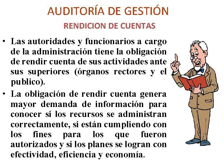 AUDITORÍA DE GESTIÓN RENDICION DE CUENTAS • Las autoridades y funcionarios a cargo de