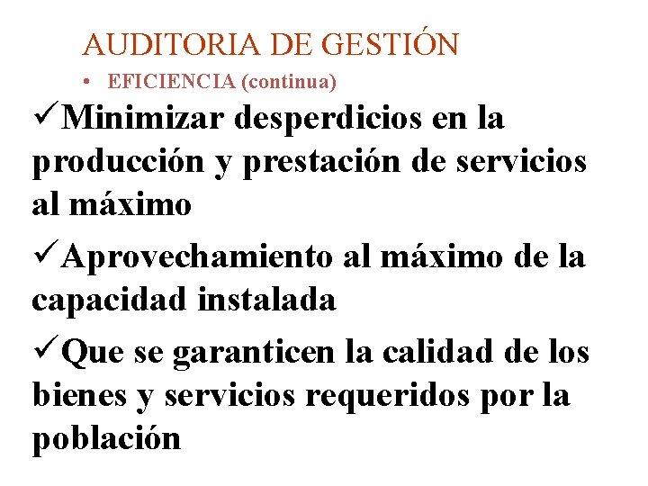 AUDITORIA DE GESTIÓN • EFICIENCIA (continua) üMinimizar desperdicios en la producción y prestación de