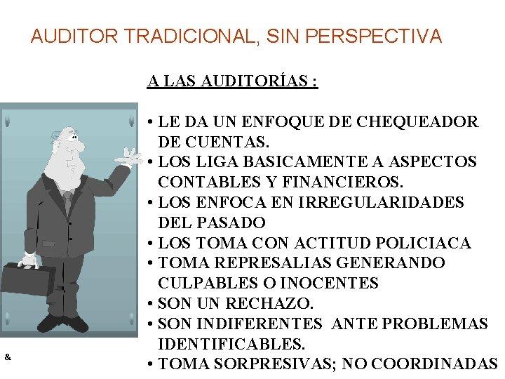 AUDITOR TRADICIONAL, SIN PERSPECTIVA A LAS AUDITORÍAS : & • LE DA UN ENFOQUE