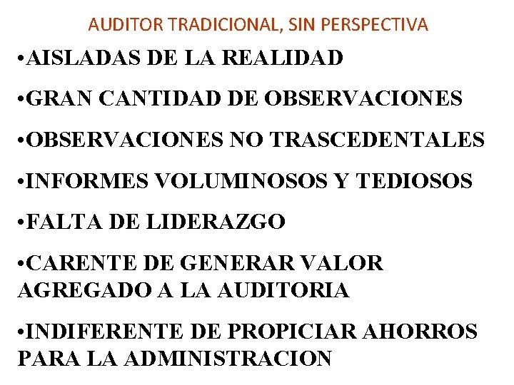 AUDITOR TRADICIONAL, SIN PERSPECTIVA • AISLADAS DE LA REALIDAD • GRAN CANTIDAD DE OBSERVACIONES