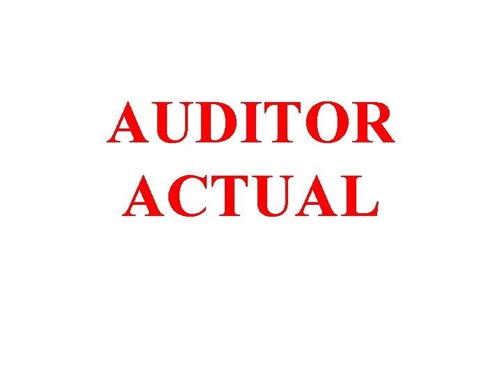 AUDITOR ACTUAL