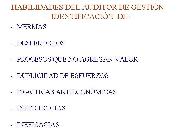 HABILIDADES DEL AUDITOR DE GESTIÓN – IDENTIFICACIÓN DE: - MERMAS - DESPERDICIOS - PROCESOS