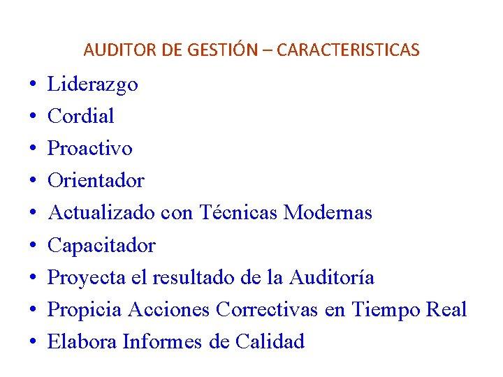 AUDITOR DE GESTIÓN – CARACTERISTICAS • • • Liderazgo Cordial Proactivo Orientador Actualizado con