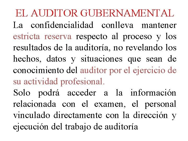 EL AUDITOR GUBERNAMENTAL La confidencialidad conlleva mantener estricta reserva respecto al proceso y