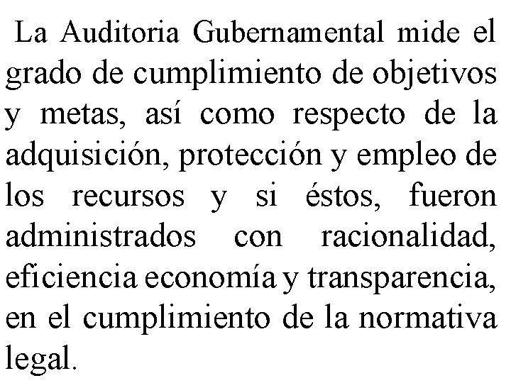 La Auditoria Gubernamental mide el grado de cumplimiento de objetivos y metas, así como