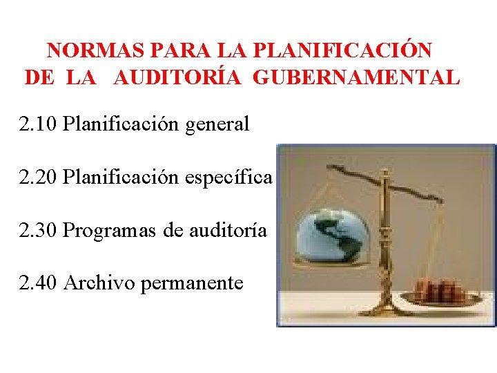 NORMAS PARA LA PLANIFICACIÓN DE LA AUDITORÍA GUBERNAMENTAL 2. 10 Planificación general 2.
