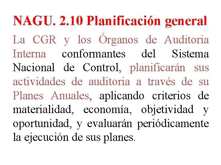 NAGU. 2. 10 Planificación general La CGR y los Órganos de Auditoria Interna conformantes