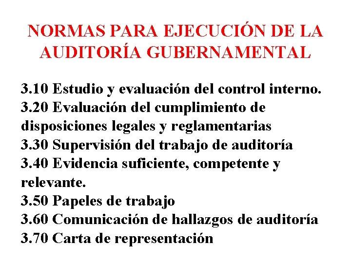 NORMAS PARA EJECUCIÓN DE LA AUDITORÍA GUBERNAMENTAL 3. 10 Estudio y evaluación del control