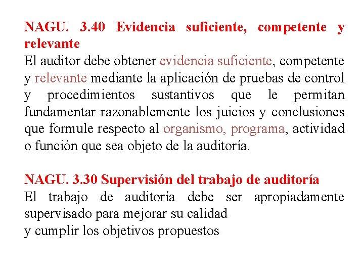 NAGU. 3. 40 Evidencia suficiente, competente y relevante El auditor debe obtener evidencia suficiente,