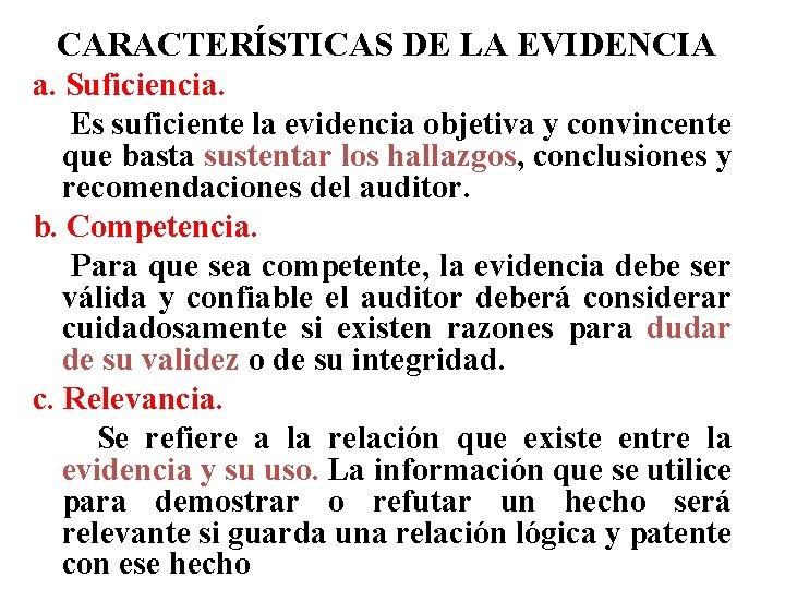 CARACTERÍSTICAS DE LA EVIDENCIA a. Suficiencia. Es suficiente la evidencia objetiva y convincente que