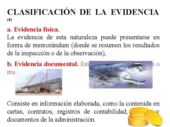 CLASIFICACIÓN DE LA EVIDENCIA (4) a. Evidencia física. La evidencia de esta naturaleza puede