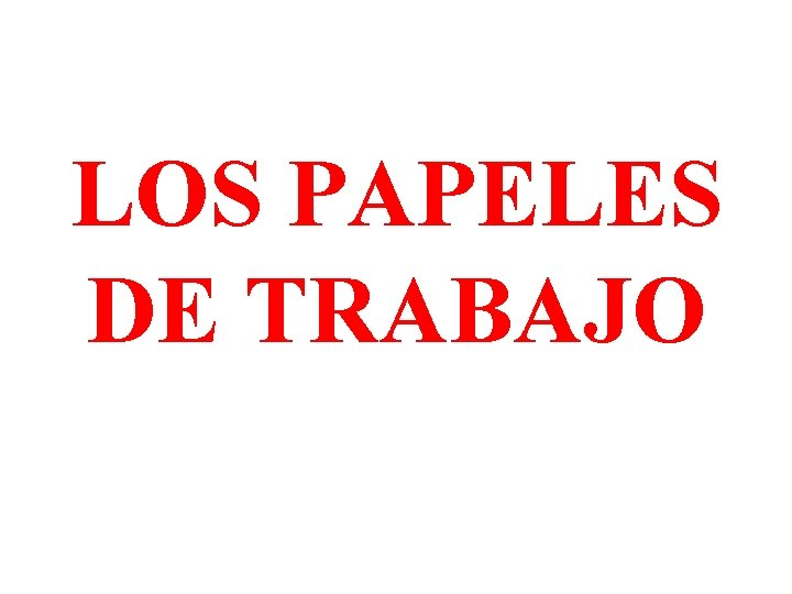 LOS PAPELES DE TRABAJO