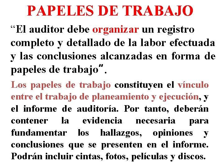 """PAPELES DE TRABAJO """"El auditor debe organizar un registro completo y detallado de la"""