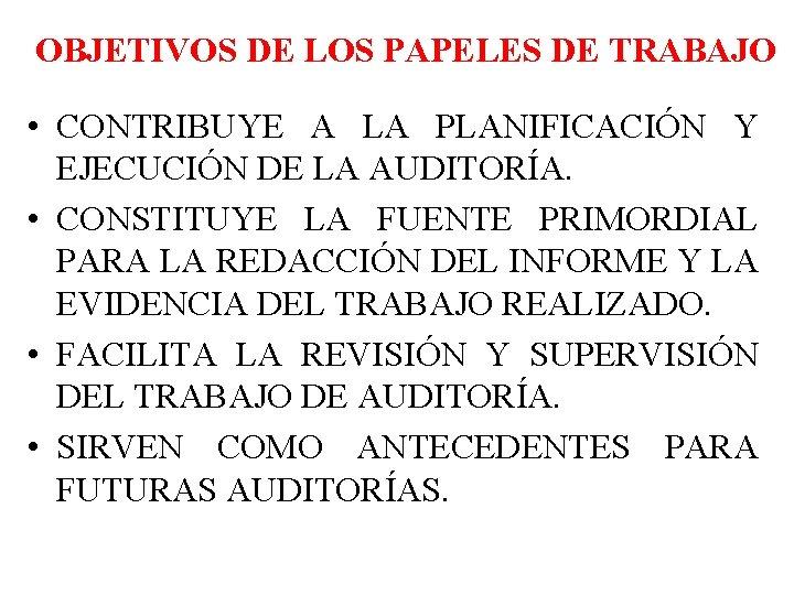 OBJETIVOS DE LOS PAPELES DE TRABAJO • CONTRIBUYE A LA PLANIFICACIÓN Y EJECUCIÓN DE