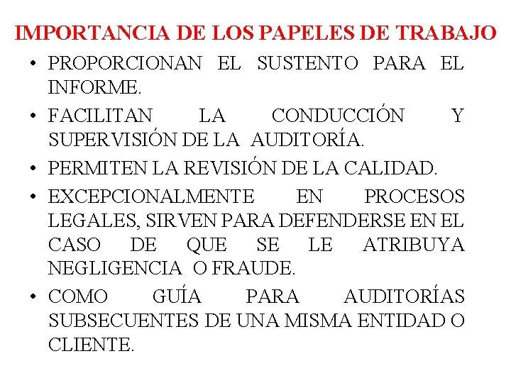 IMPORTANCIA DE LOS PAPELES DE TRABAJO • PROPORCIONAN EL SUSTENTO PARA EL INFORME. •