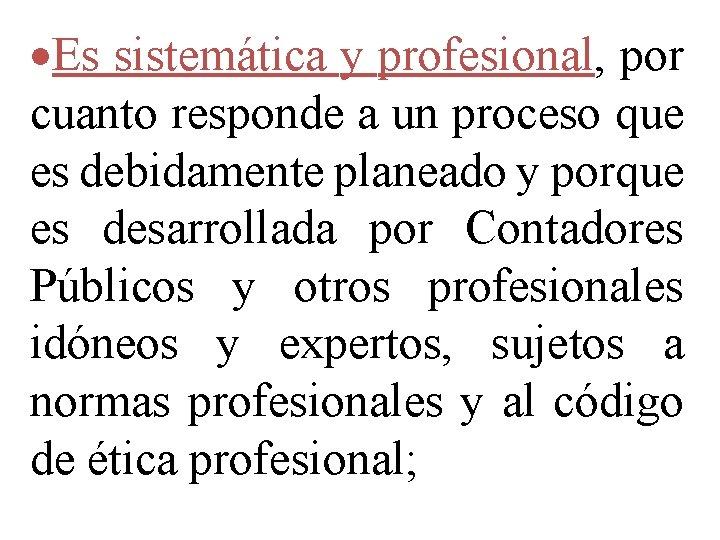 ·Es sistemática y profesional, por cuanto responde a un proceso que es debidamente planeado