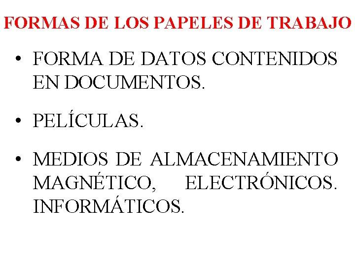 FORMAS DE LOS PAPELES DE TRABAJO • FORMA DE DATOS CONTENIDOS EN DOCUMENTOS. •