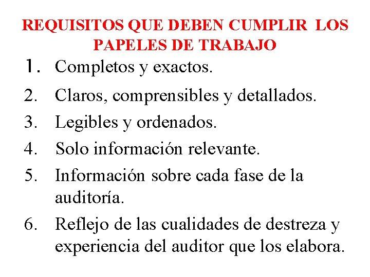 REQUISITOS QUE DEBEN CUMPLIR LOS PAPELES DE TRABAJO 1. Completos y exactos. 2. 3.