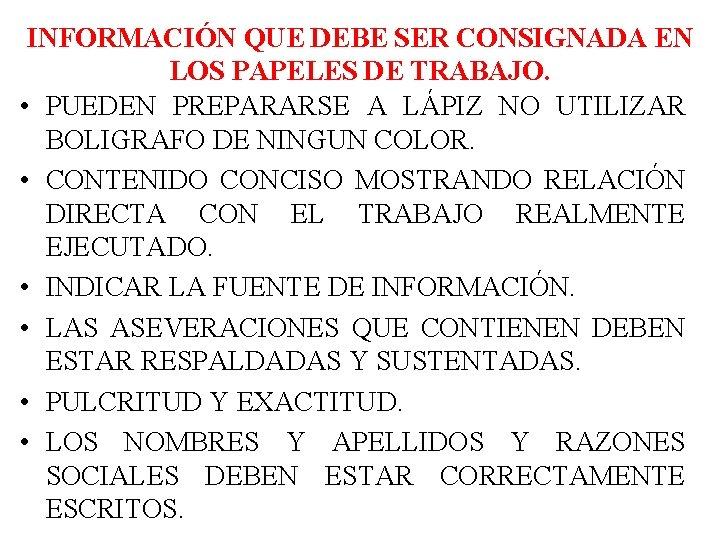 INFORMACIÓN QUE DEBE SER CONSIGNADA EN LOS PAPELES DE TRABAJO. • PUEDEN PREPARARSE A