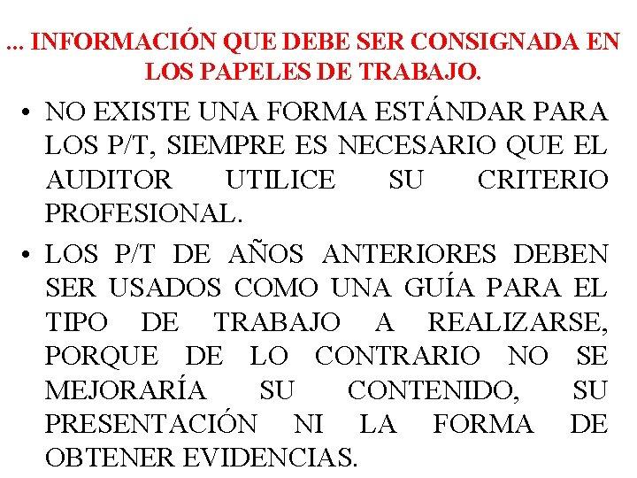 . . . INFORMACIÓN QUE DEBE SER CONSIGNADA EN LOS PAPELES DE TRABAJO. •