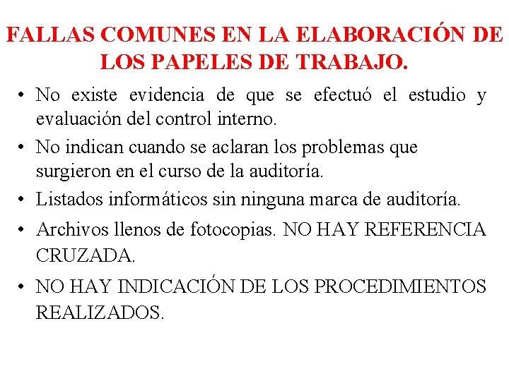 FALLAS COMUNES EN LA ELABORACIÓN DE LOS PAPELES DE TRABAJO. • No existe evidencia