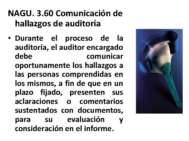 NAGU. 3. 60 Comunicación de hallazgos de auditoría • Durante el proceso de la