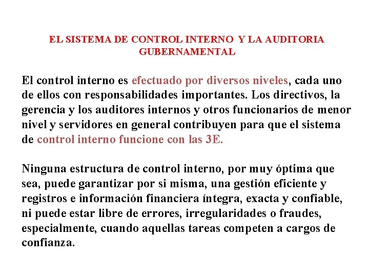 EL SISTEMA DE CONTROL INTERNO Y LA AUDITORIA GUBERNAMENTAL El control interno es efectuado