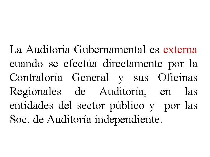 TIPOS DE AUDITORÍA SEGÚN EL SUJETO QUE LA REALIZA La Auditoria Gubernamental es externa
