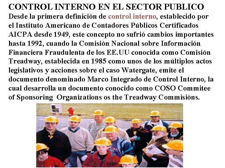 CONTROL INTERNO EN EL SECTOR PUBLICO Desde la primera definición de control interno, establecido