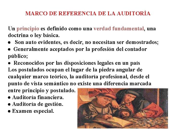 MARCO DE REFERENCIA DE LA AUDITORÍA Un principio es definido como una verdad