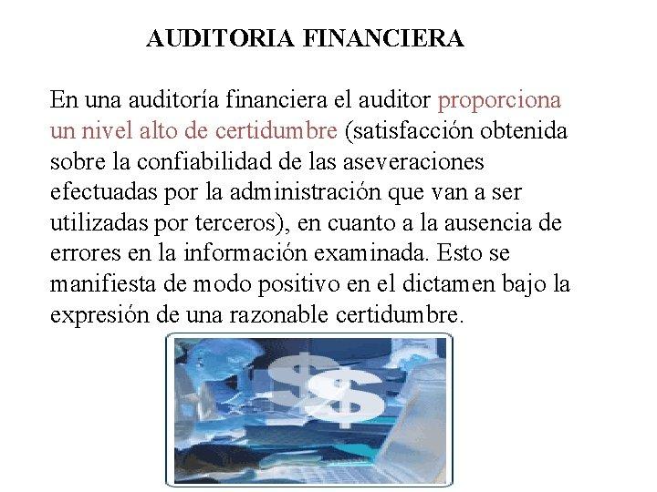 AUDITORIA FINANCIERA En una auditoría financiera el auditor proporciona un nivel alto de