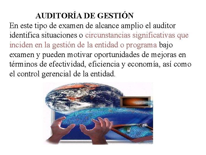 AUDITORÍA DE GESTIÓN En este tipo de examen de alcance amplio el auditor